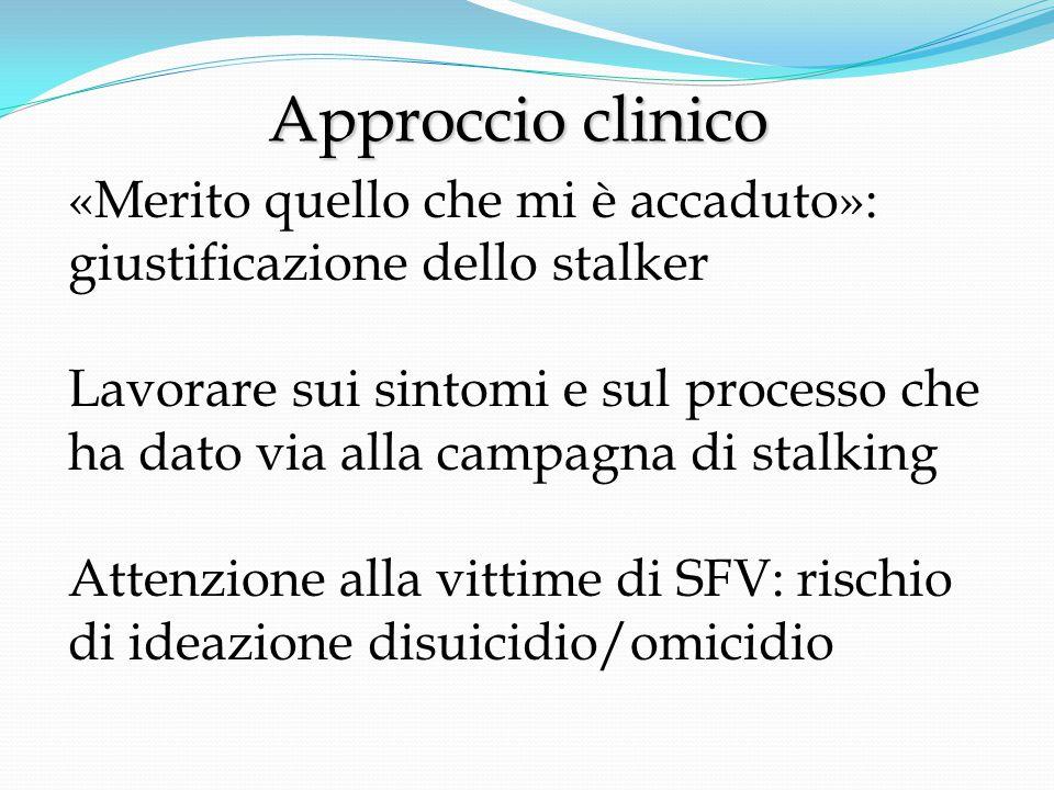 Approccio clinico «Merito quello che mi è accaduto»: giustificazione dello stalker.