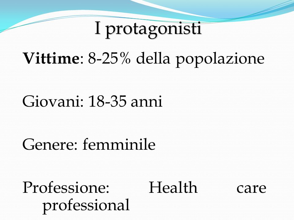 I protagonisti Vittime: 8-25% della popolazione Giovani: 18-35 anni
