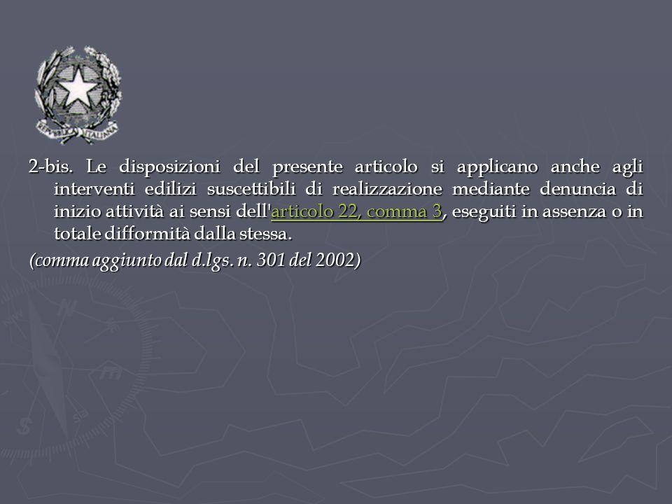 2-bis. Le disposizioni del presente articolo si applicano anche agli interventi edilizi suscettibili di realizzazione mediante denuncia di inizio attività ai sensi dell articolo 22, comma 3, eseguiti in assenza o in totale difformità dalla stessa.
