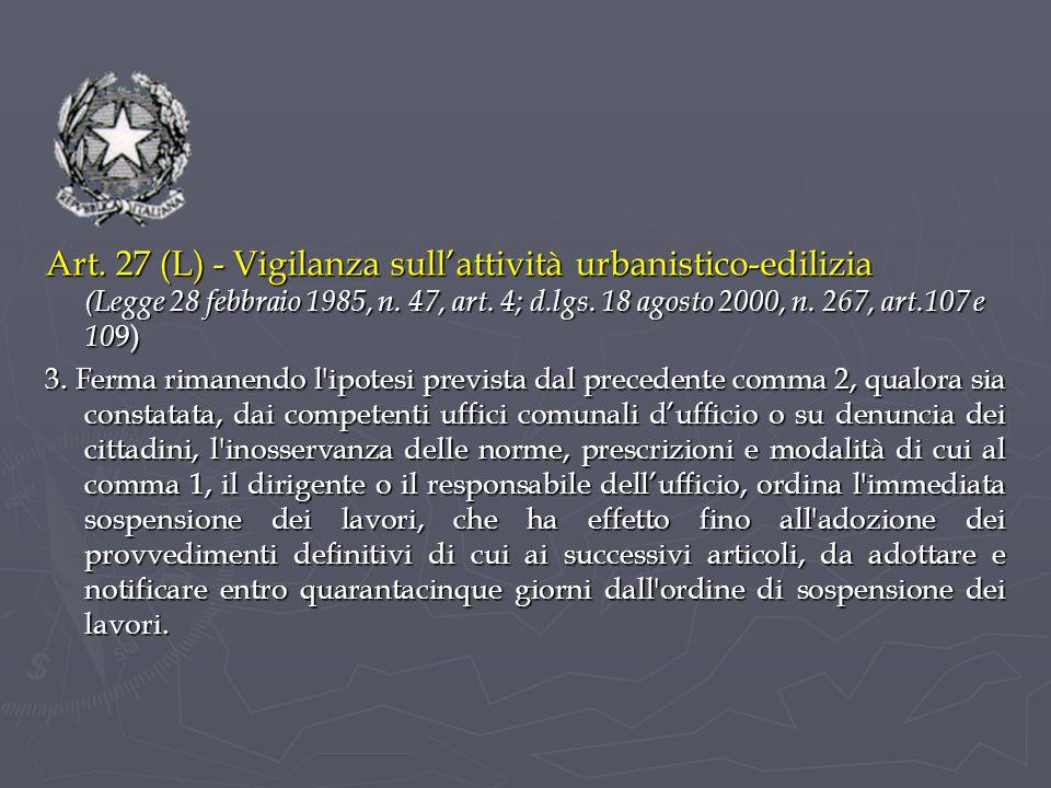 Art. 27 (L) - Vigilanza sull'attività urbanistico-edilizia (Legge 28 febbraio 1985, n. 47, art. 4; d.lgs. 18 agosto 2000, n. 267, art.107 e 109)