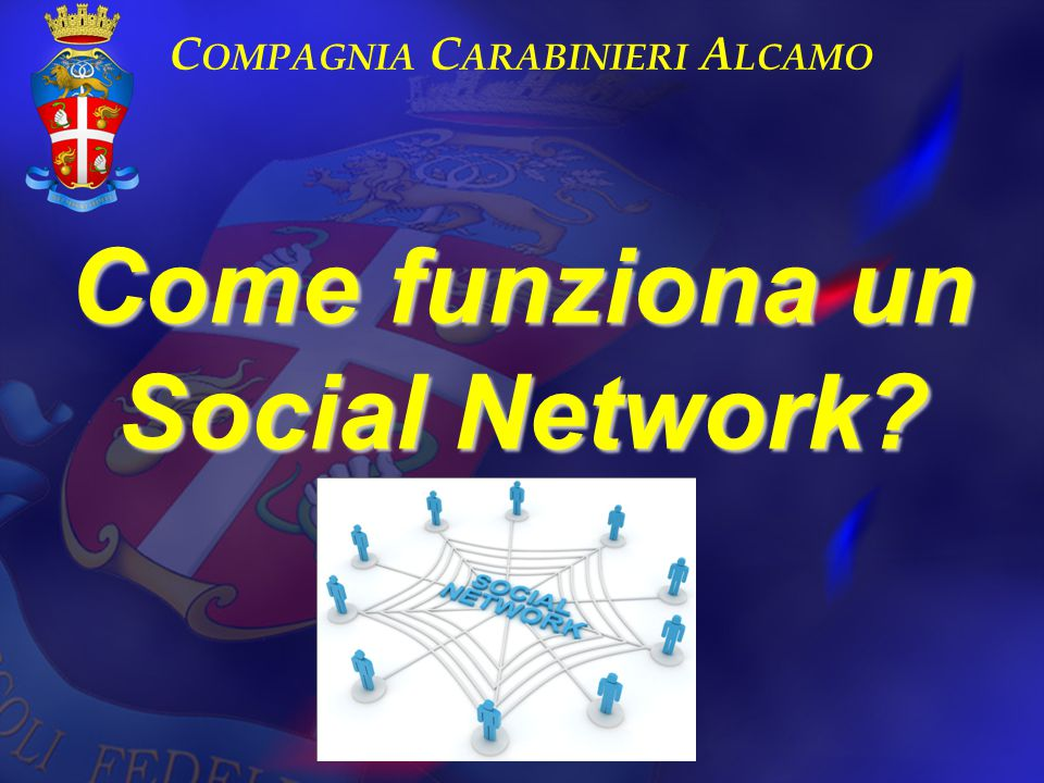 Compagnia Carabinieri Alcamo Come funziona un Social Network