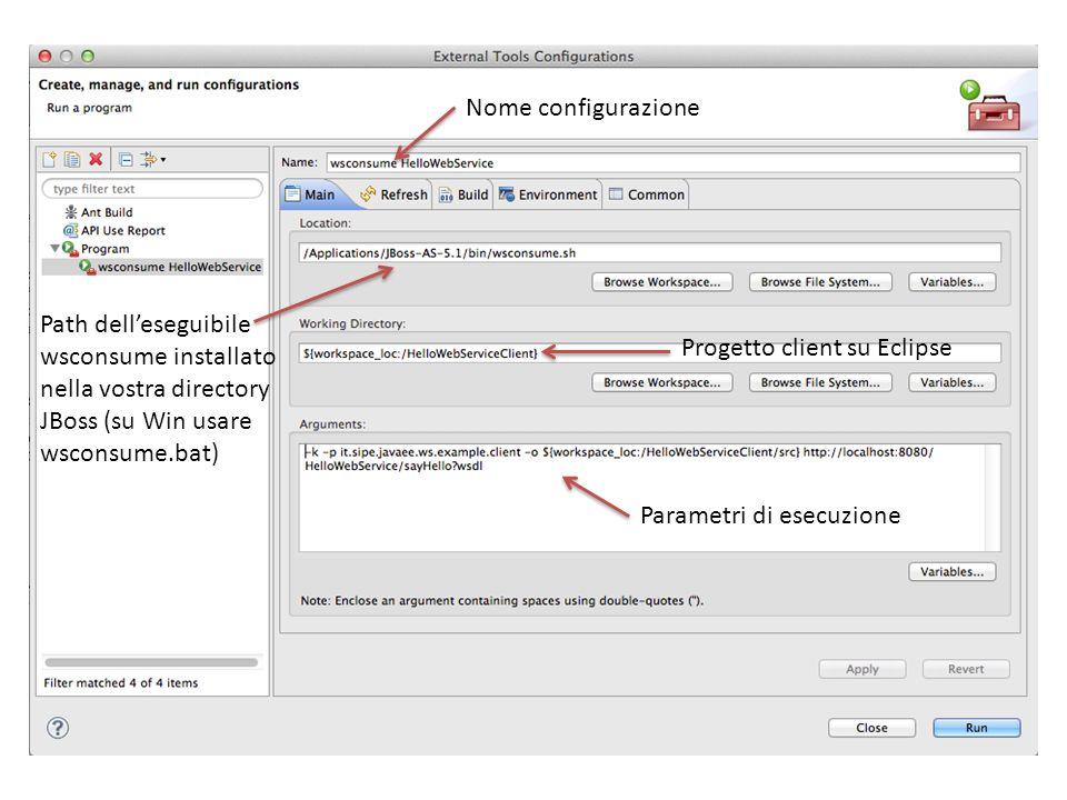 Nome configurazione Path dell'eseguibile wsconsume installato nella vostra directory JBoss (su Win usare wsconsume.bat)