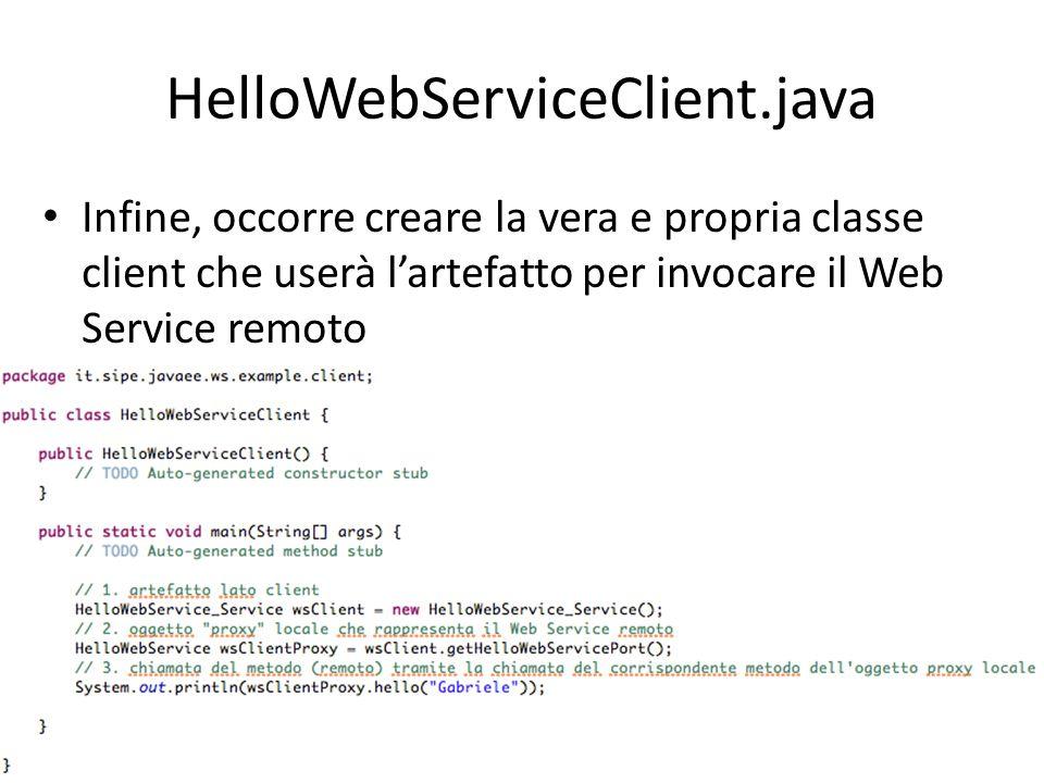 HelloWebServiceClient.java Infine, occorre creare la vera e propria classe client che userà l'artefatto per invocare il Web Service remoto.