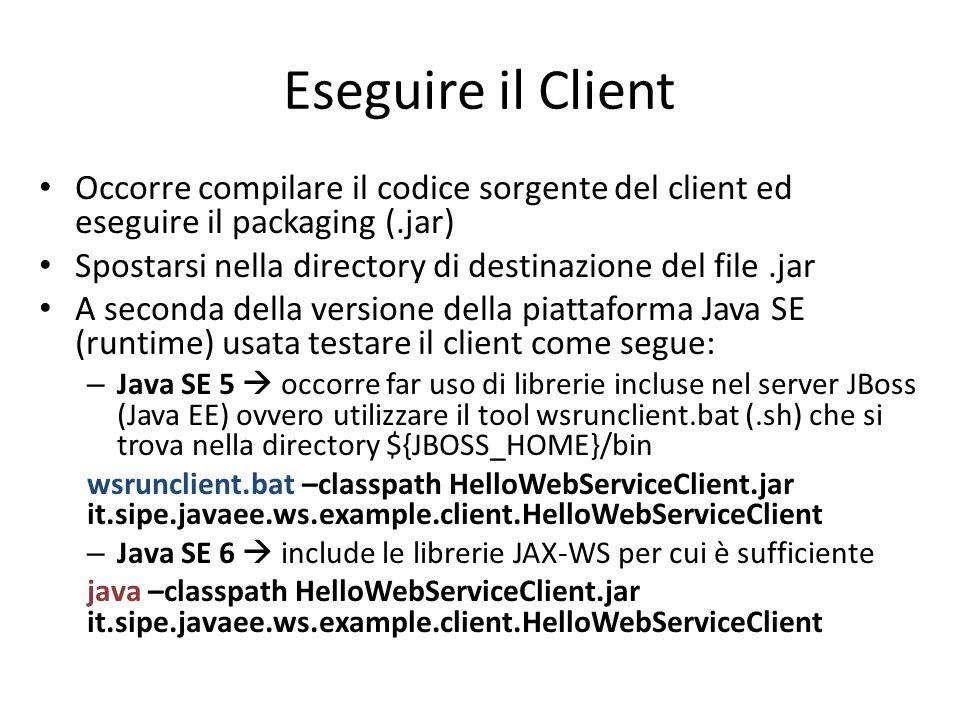 Eseguire il Client Occorre compilare il codice sorgente del client ed eseguire il packaging (.jar)