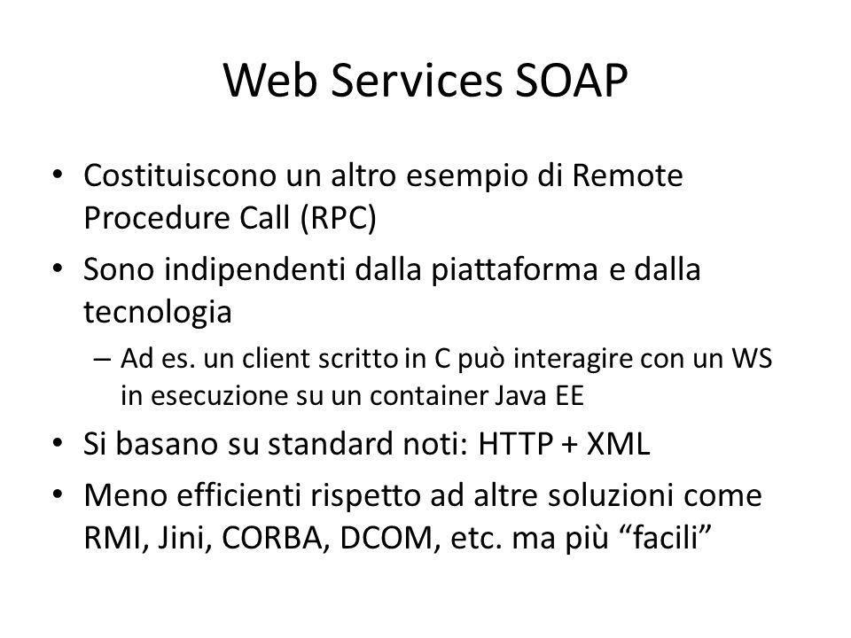 Web Services SOAP Costituiscono un altro esempio di Remote Procedure Call (RPC) Sono indipendenti dalla piattaforma e dalla tecnologia.