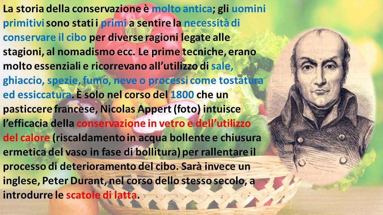 La storia della conservazione è molto antica; gli uomini primitivi sono stati i primi a sentire la necessità di conservare il cibo per diverse ragioni legate alle stagioni, al nomadismo ecc.