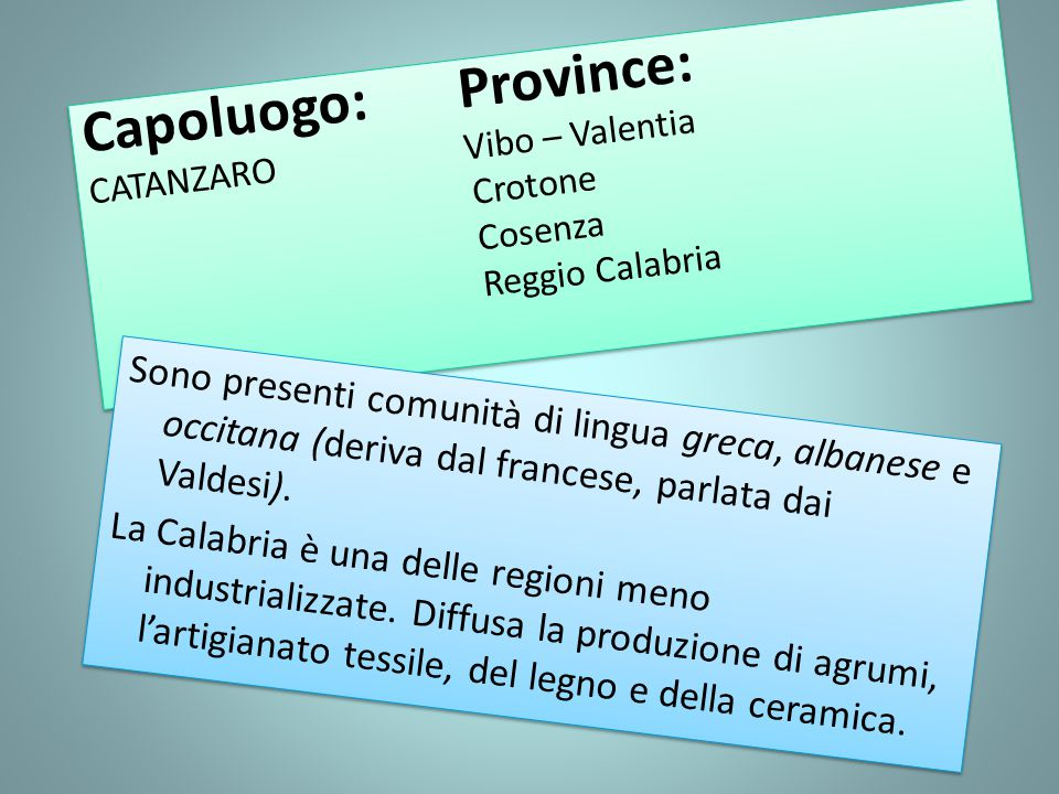 Capoluogo: Province: CATANZARO Vibo – Valentia. Crotone. Cosenza. Reggio Calabria.