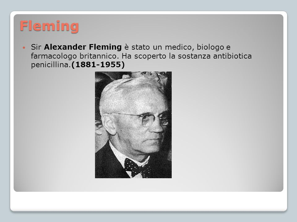 Fleming Sir Alexander Fleming è stato un medico, biologo e farmacologo britannico.