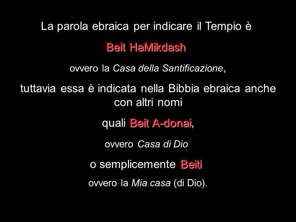 La parola ebraica per indicare il Tempio è Beit HaMikdash