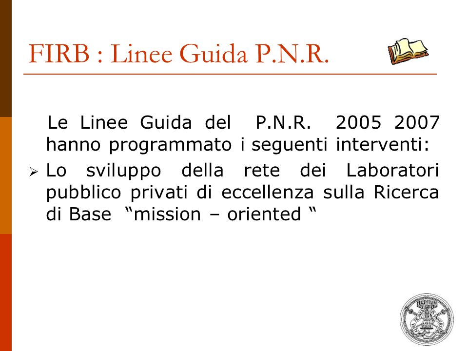 FIRB : Linee Guida P.N.R. Le Linee Guida del P.N.R. 2005 2007 hanno programmato i seguenti interventi: