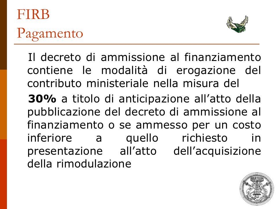 FIRB Pagamento Il decreto di ammissione al finanziamento contiene le modalità di erogazione del contributo ministeriale nella misura del.