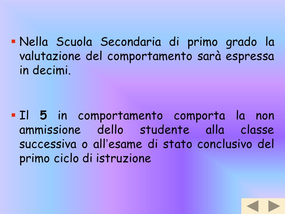 Nella Scuola Secondaria di primo grado la valutazione del comportamento sarà espressa in decimi.