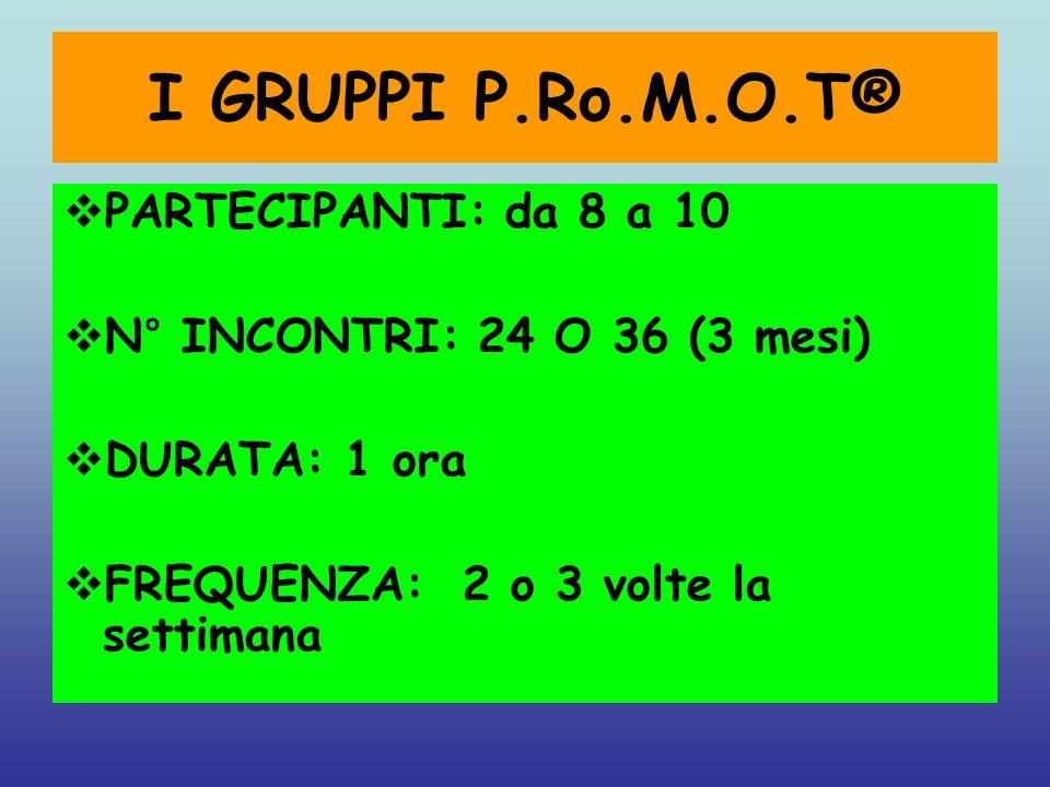I GRUPPI P.Ro.M.O.T® PARTECIPANTI: da 8 a 10