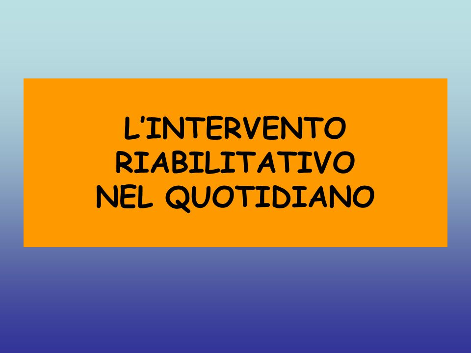 L'INTERVENTO RIABILITATIVO NEL QUOTIDIANO