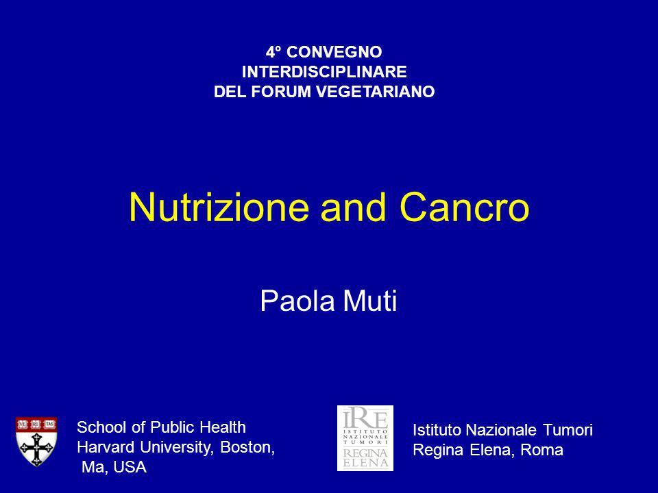 Nutrizione and Cancro Paola Muti 4° CONVEGNO INTERDISCIPLINARE