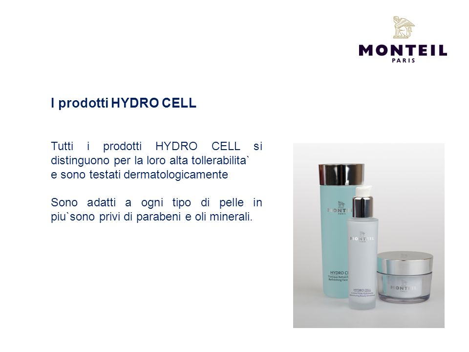 I prodotti HYDRO CELL Tutti i prodotti HYDRO CELL si distinguono per la loro alta tollerabilita` e sono testati dermatologicamente.