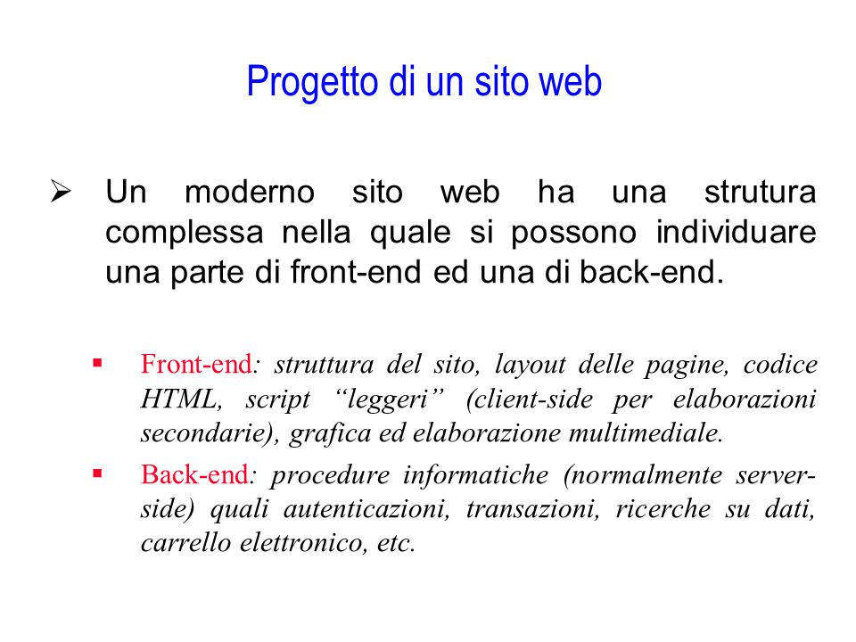 Progetto di un sito web Un moderno sito web ha una strutura complessa nella quale si possono individuare una parte di front-end ed una di back-end.