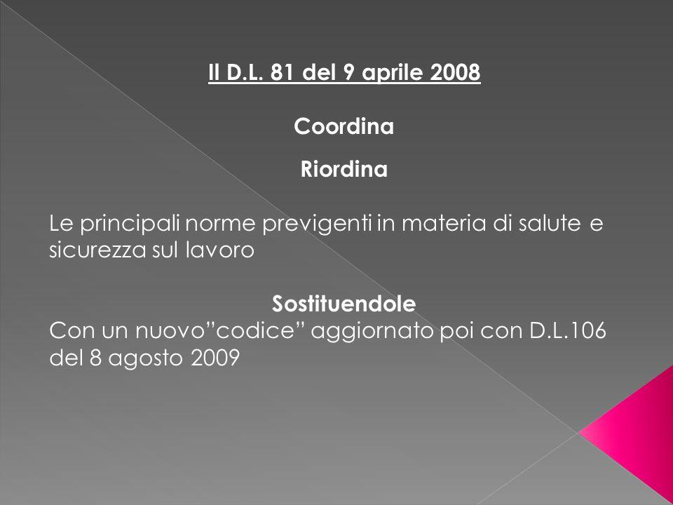 Il D.L. 81 del 9 aprile 2008 Coordina. Riordina. Le principali norme previgenti in materia di salute e sicurezza sul lavoro.