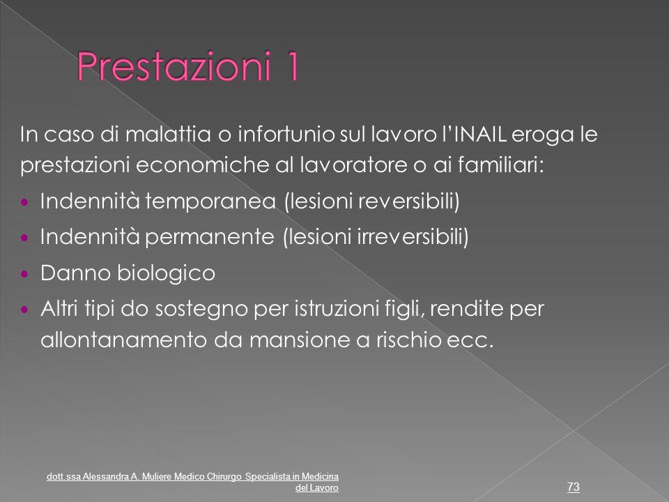 Prestazioni 1 In caso di malattia o infortunio sul lavoro l'INAIL eroga le prestazioni economiche al lavoratore o ai familiari: