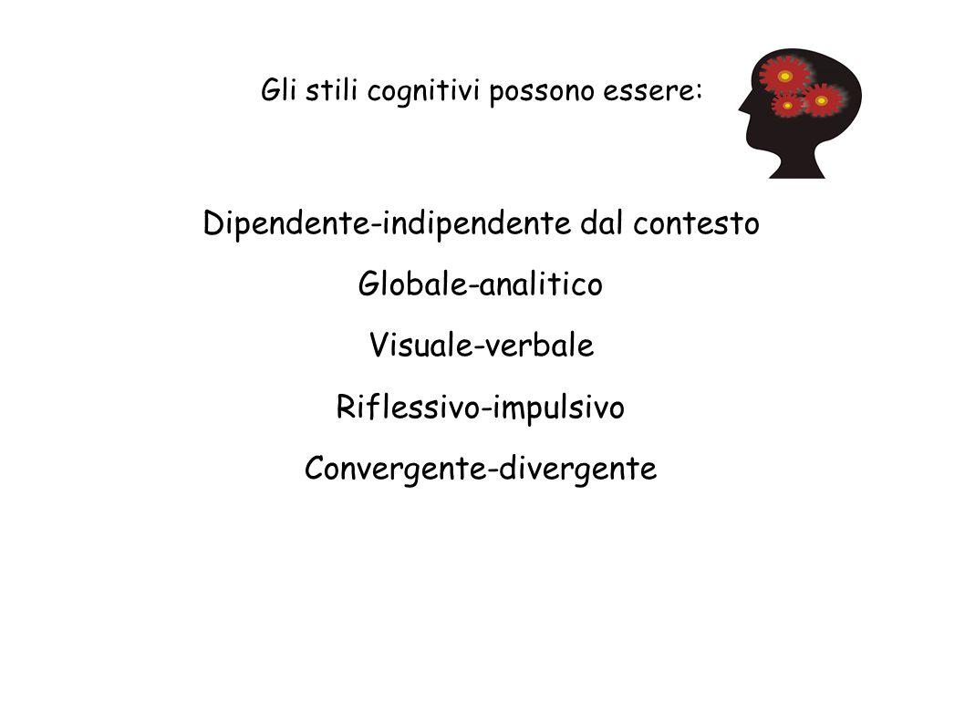 Gli stili cognitivi possono essere:
