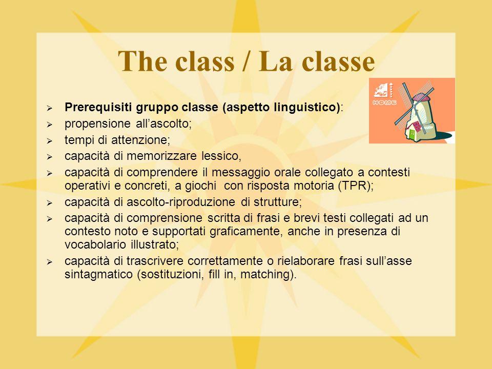 The class / La classe Prerequisiti gruppo classe (aspetto linguistico): propensione all'ascolto; tempi di attenzione;