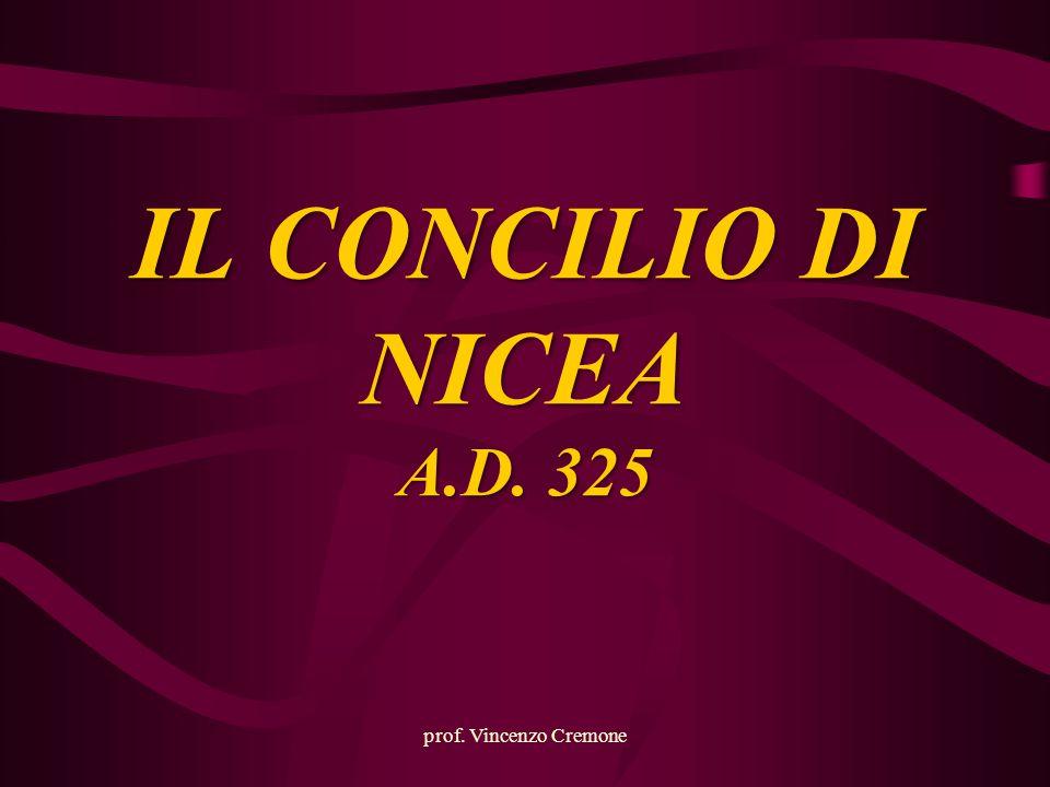 IL CONCILIO DI NICEA A.D. 325 prof. Vincenzo Cremone