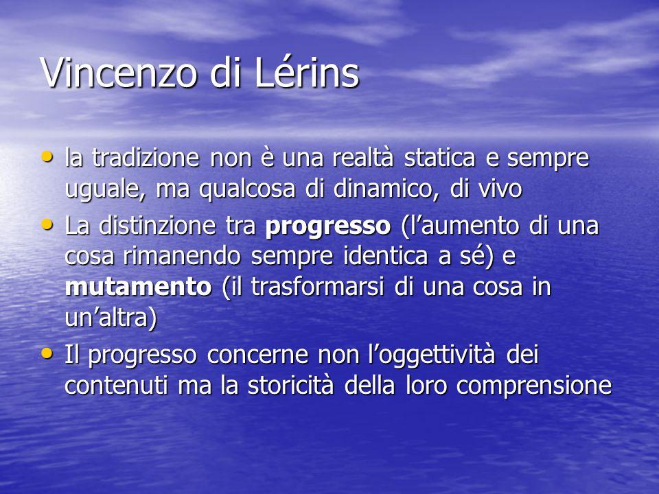 Vincenzo di Lérins la tradizione non è una realtà statica e sempre uguale, ma qualcosa di dinamico, di vivo.