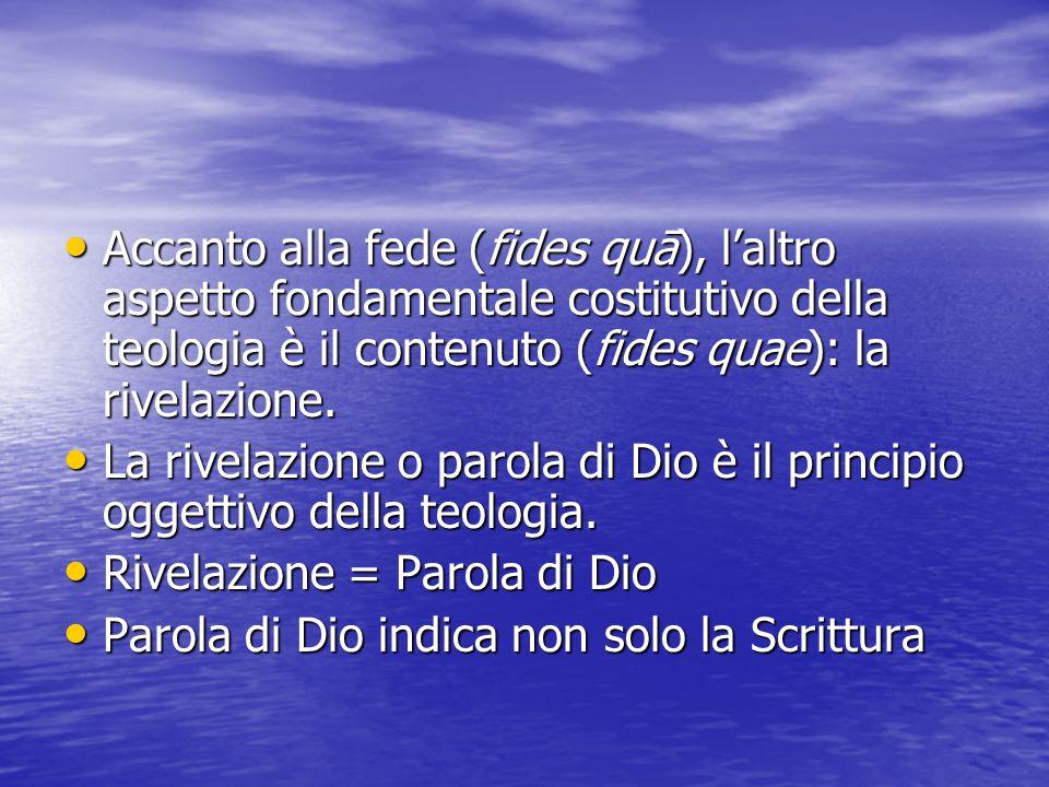 Accanto alla fede (fides quā), l'altro aspetto fondamentale costitutivo della teologia è il contenuto (fides quae): la rivelazione.