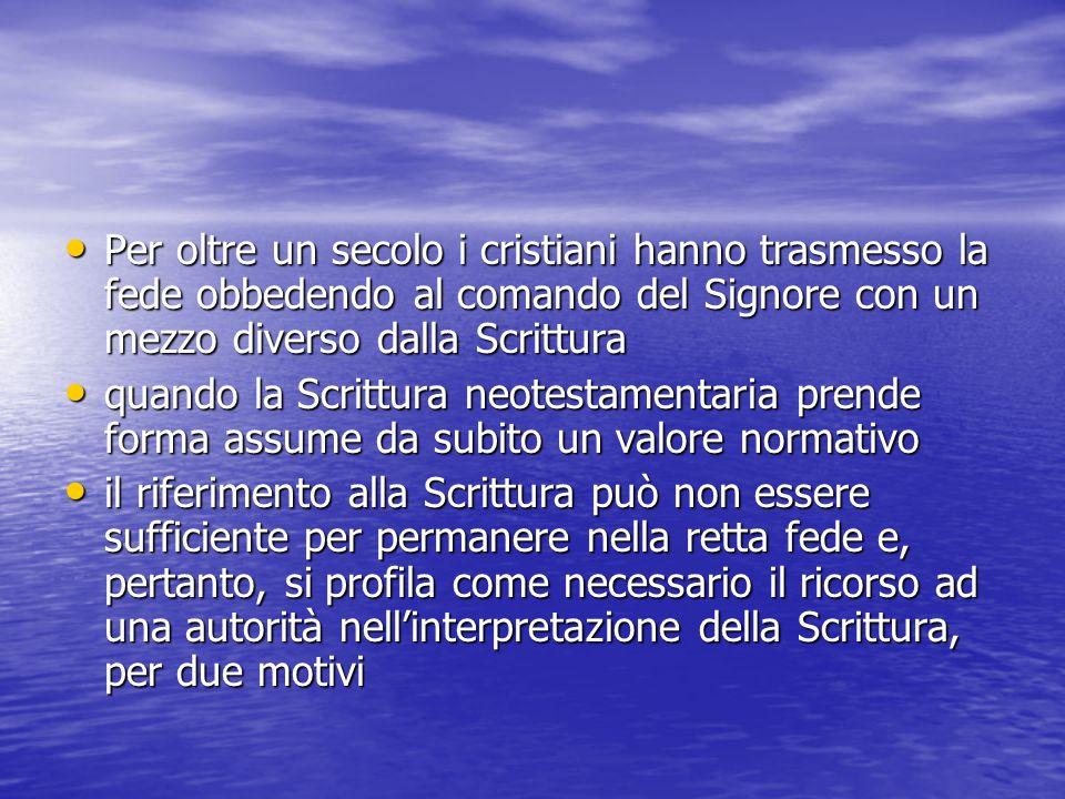 Per oltre un secolo i cristiani hanno trasmesso la fede obbedendo al comando del Signore con un mezzo diverso dalla Scrittura
