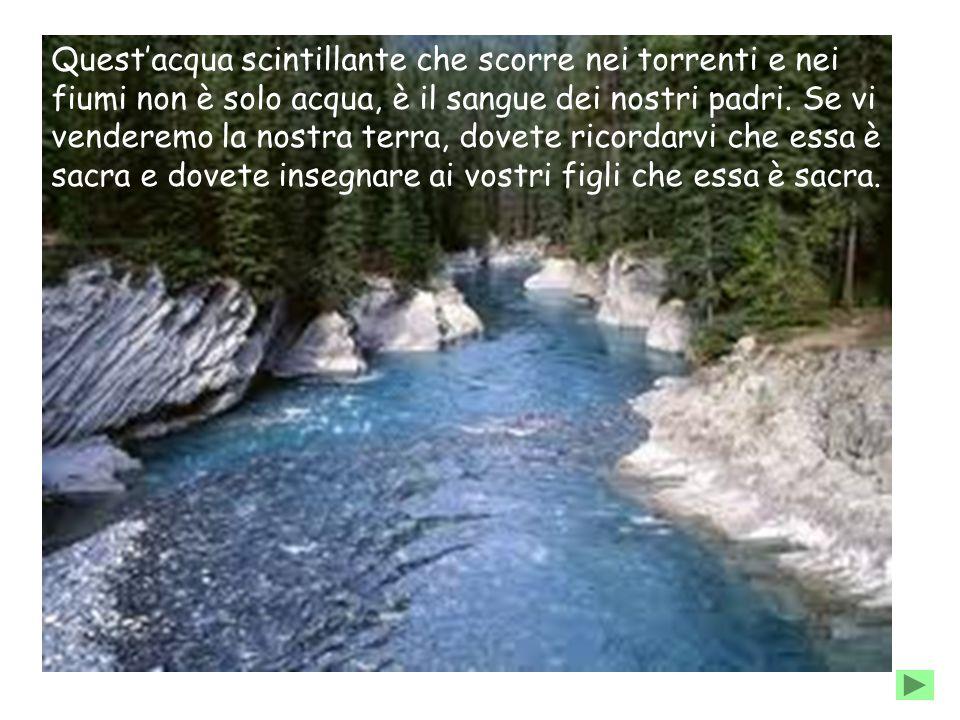 Quest'acqua scintillante che scorre nei torrenti e nei fiumi non è solo acqua, è il sangue dei nostri padri.