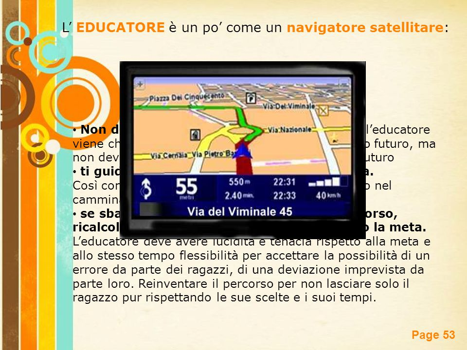 L' EDUCATORE è un po' come un navigatore satellitare: