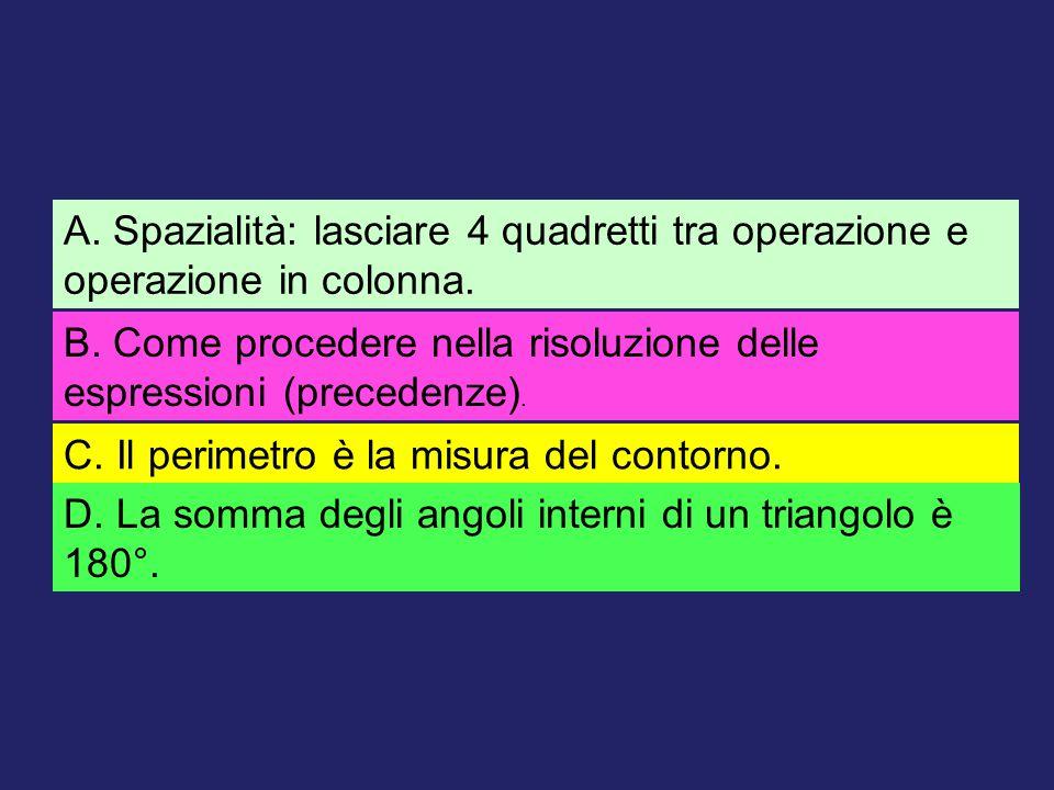 A. Spazialità: lasciare 4 quadretti tra operazione e operazione in colonna.