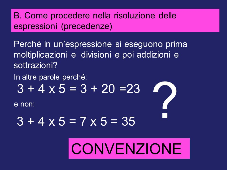 CONVENZIONE 3 + 4 x 5 = 3 + 20 =23 3 + 4 x 5 = 7 x 5 = 35