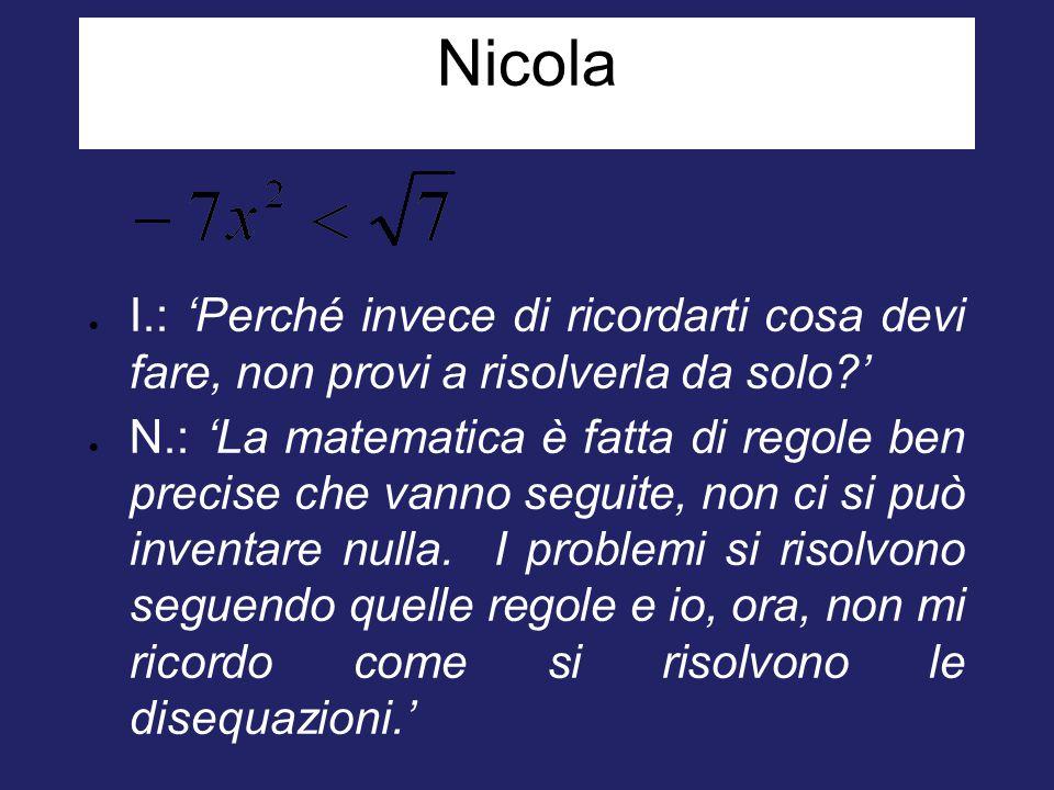 Nicola I.: 'Perché invece di ricordarti cosa devi fare, non provi a risolverla da solo '
