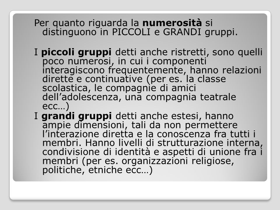 Per quanto riguarda la numerosità si distinguono in PICCOLI e GRANDI gruppi.