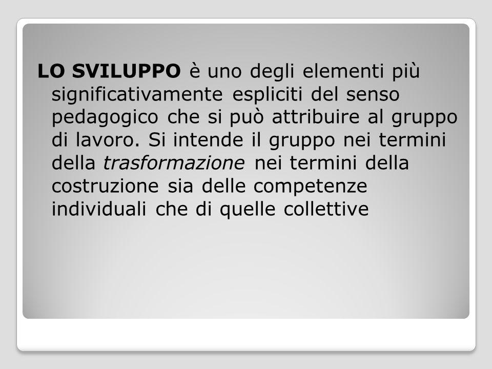 LO SVILUPPO è uno degli elementi più significativamente espliciti del senso pedagogico che si può attribuire al gruppo di lavoro.
