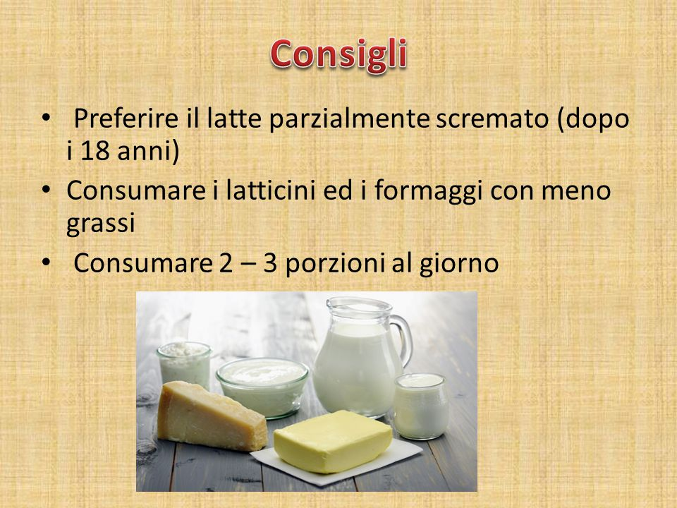 Consigli Preferire il latte parzialmente scremato (dopo i 18 anni)