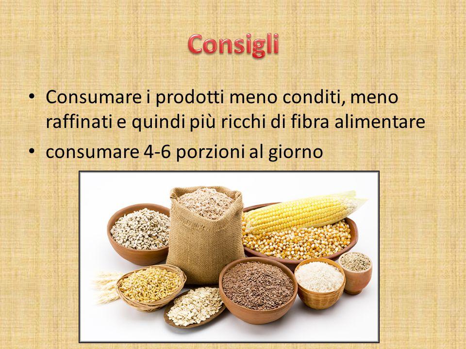 Consigli Consumare i prodotti meno conditi, meno raffinati e quindi più ricchi di fibra alimentare.