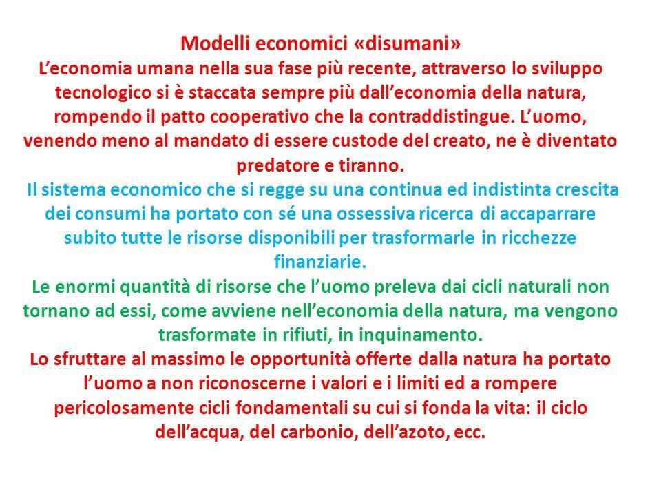 Modelli economici «disumani» L'economia umana nella sua fase più recente, attraverso lo sviluppo tecnologico si è staccata sempre più dall'economia della natura, rompendo il patto cooperativo che la contraddistingue.