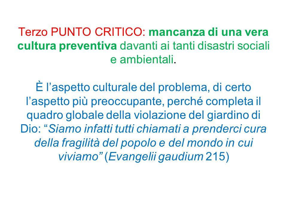Terzo PUNTO CRITICO: mancanza di una vera cultura preventiva davanti ai tanti disastri sociali e ambientali.