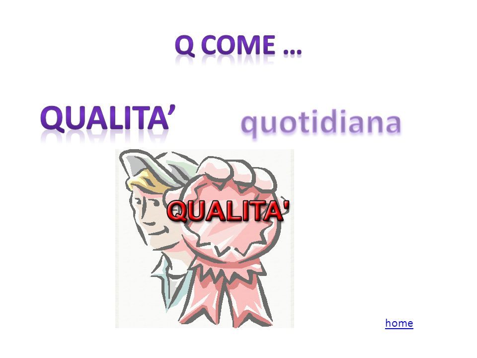 Q come … Qualita' quotidiana home