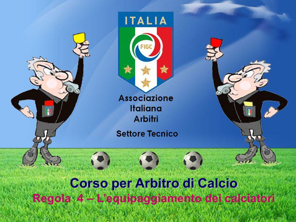 Settore Tecnico Corso per Arbitro di Calcio Regola 4 – L'equipaggiamento dei calciatori