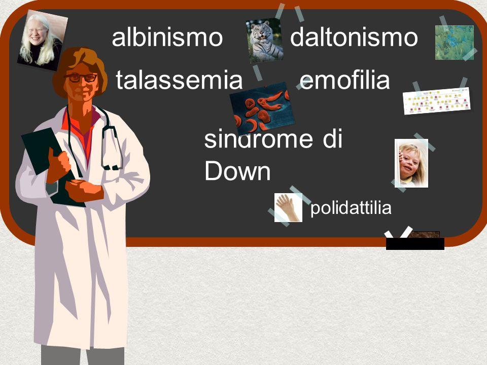albinismo daltonismo talassemia emofilia sindrome di Down polidattilia