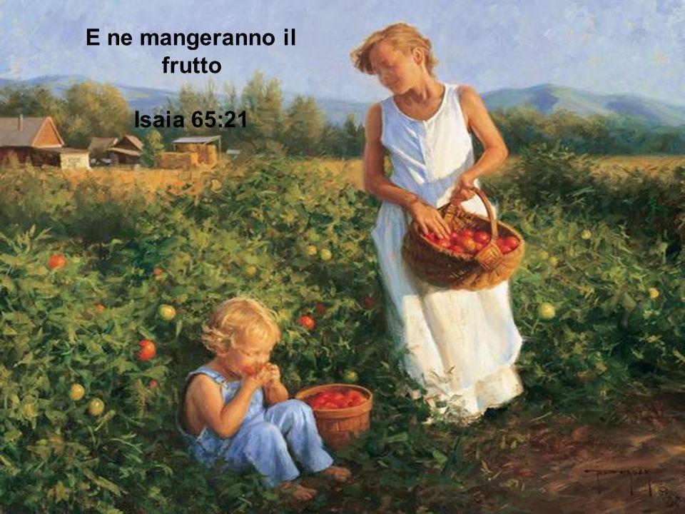 E ne mangeranno il frutto