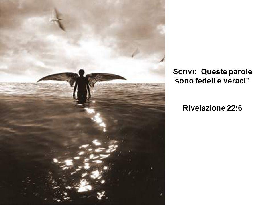 Scrivi: Queste parole sono fedeli e veraci Rivelazione 22:6