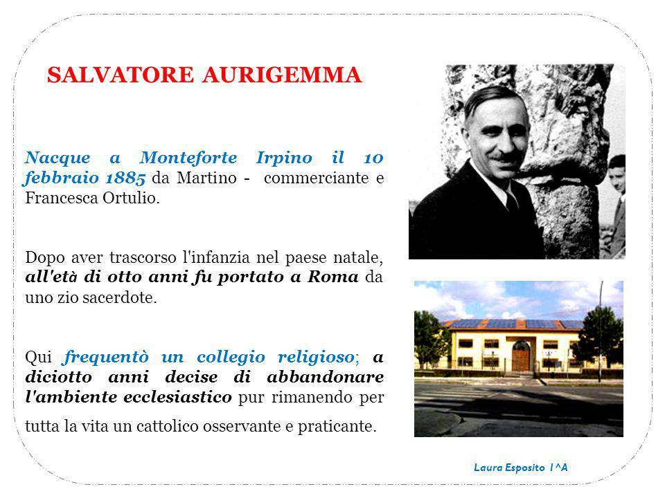 SALVATORE AURIGEMMA Nacque a Monteforte Irpino il 10 febbraio 1885 da Martino - commerciante e Francesca Ortulio.