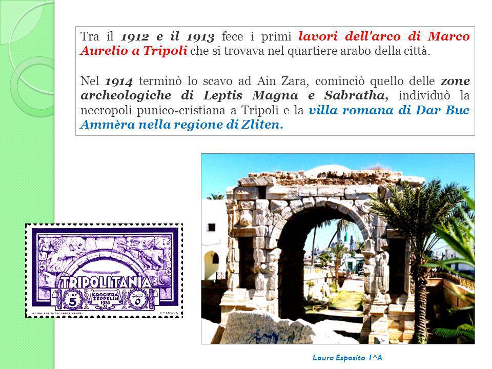 Tra il 1912 e il 1913 fece i primi lavori dell arco di Marco Aurelio a Tripoli che si trovava nel quartiere arabo della città.