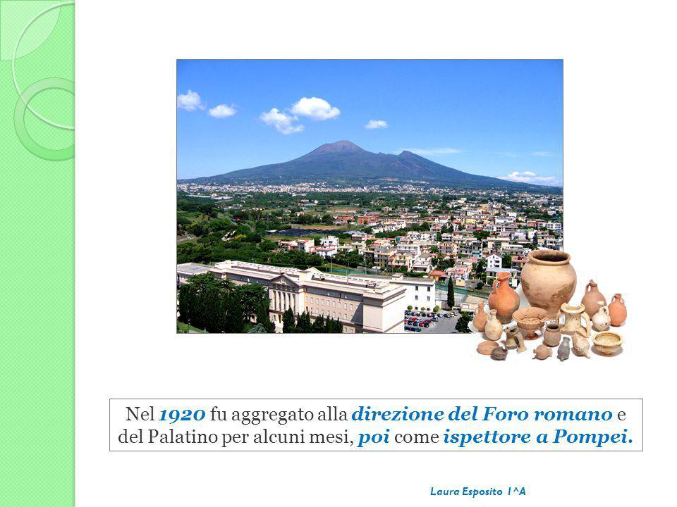 Nel 1920 fu aggregato alla direzione del Foro romano e del Palatino per alcuni mesi, poi come ispettore a Pompei.