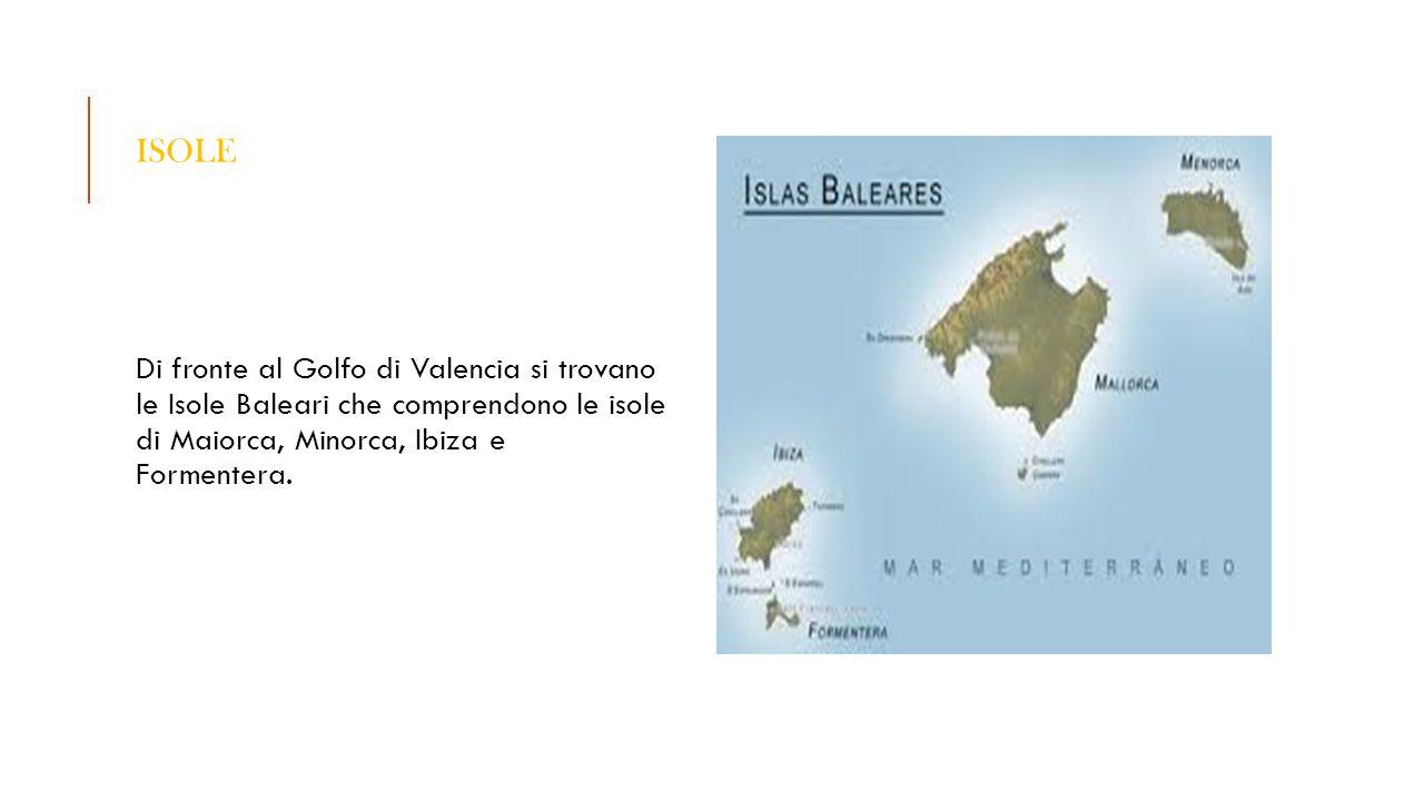ISOLE Di fronte al Golfo di Valencia si trovano le Isole Baleari che comprendono le isole di Maiorca, Minorca, Ibiza e Formentera.