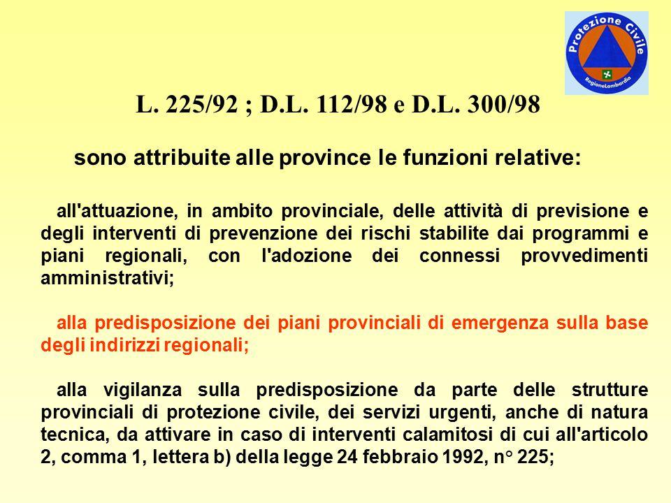 L. 225/92 ; D.L. 112/98 e D.L. 300/98 sono attribuite alle province le funzioni relative: